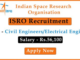 Recruitment of Civil,Electrical Engineers in Indian Space Research Organisation(ISRO)